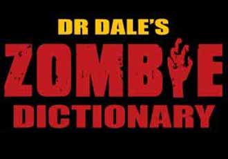 Dr Dale's Zombie Dictionary: The A-Z Guide To Staying Alive &