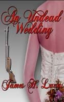 undead wedding cover WIN: An Undead Wedding From James H. Lucas